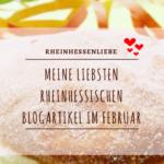 Meine liebsten rheinhessischen Blogartikel im Februar